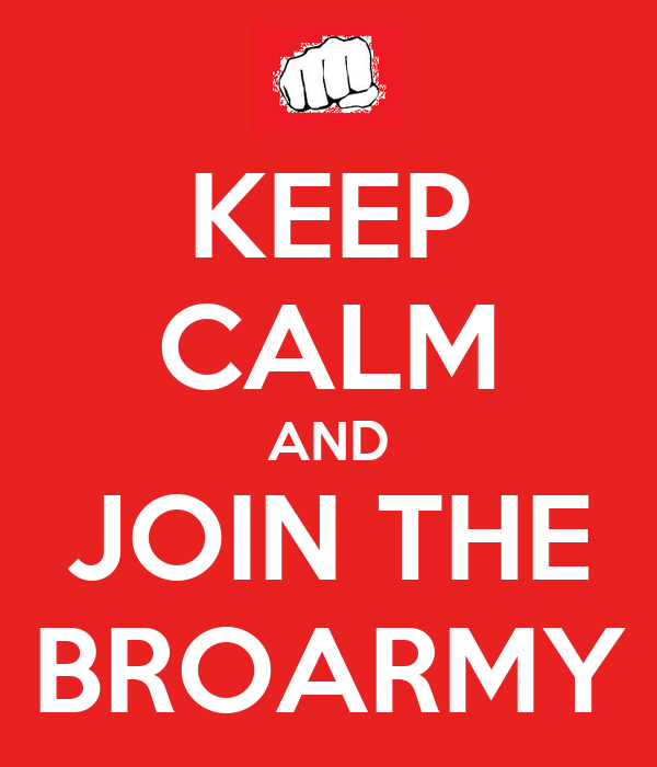 KEEP CALM AND JOIN THE BROARMY