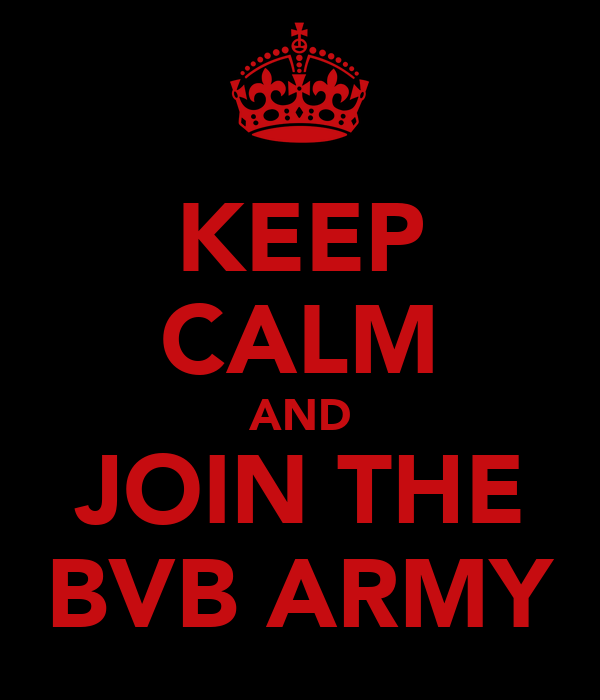 KEEP CALM AND JOIN THE BVB ARMY
