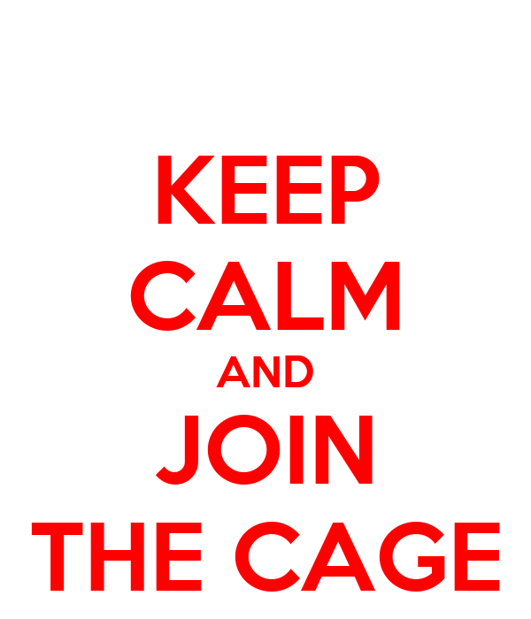 KEEP CALM AND JOIN THE CAGE