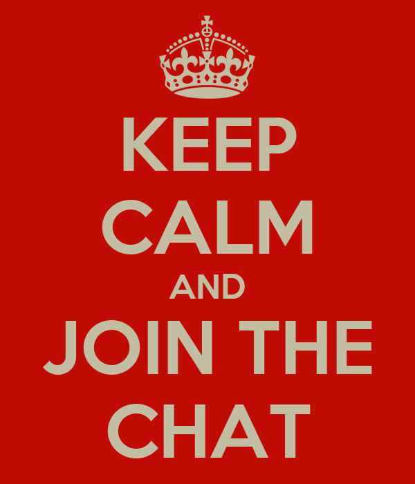 KEEP CALM AND JOIN THE CHAT