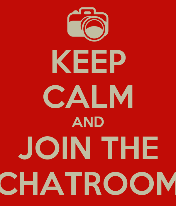 KEEP CALM AND JOIN THE CHATROOM