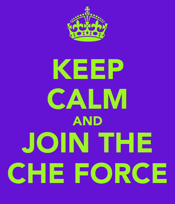 KEEP CALM AND JOIN THE CHE FORCE