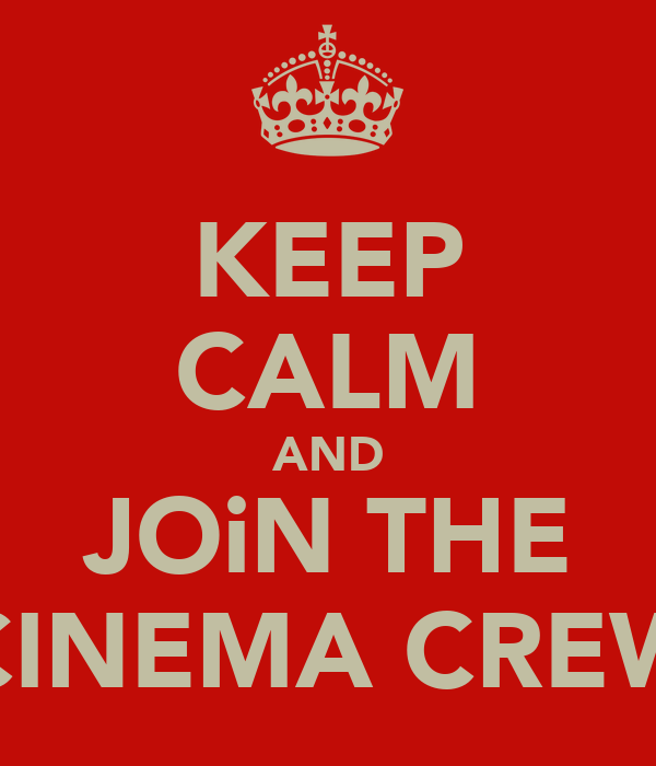 KEEP CALM AND JOiN THE CINEMA CREW