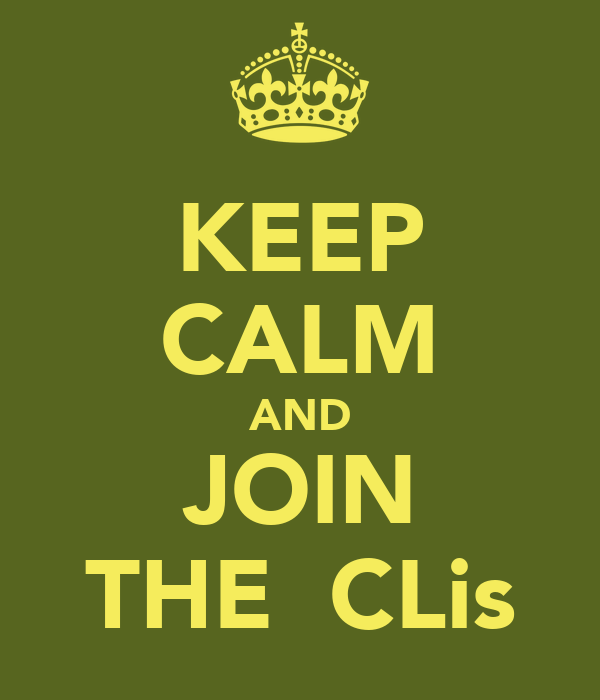 KEEP CALM AND JOIN THE  CLis