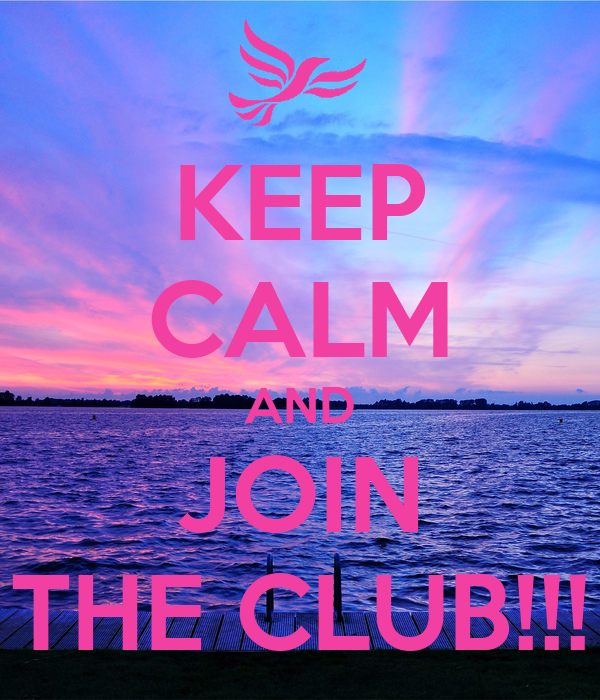 KEEP CALM AND JOIN THE CLUB!!!