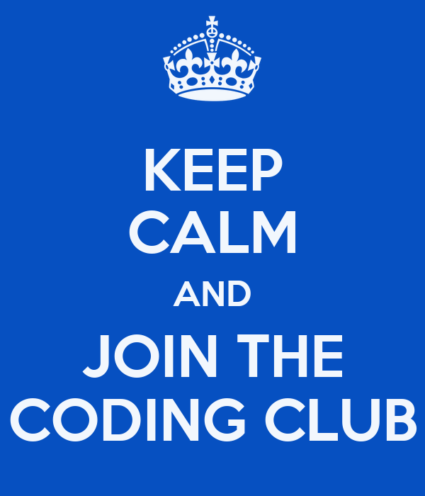 KEEP CALM AND JOIN THE CODING CLUB