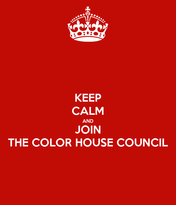 KEEP CALM AND JOIN THE COLOR HOUSE COUNCIL