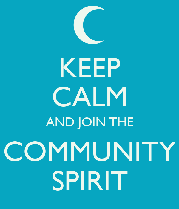 KEEP CALM AND JOIN THE COMMUNITY SPIRIT