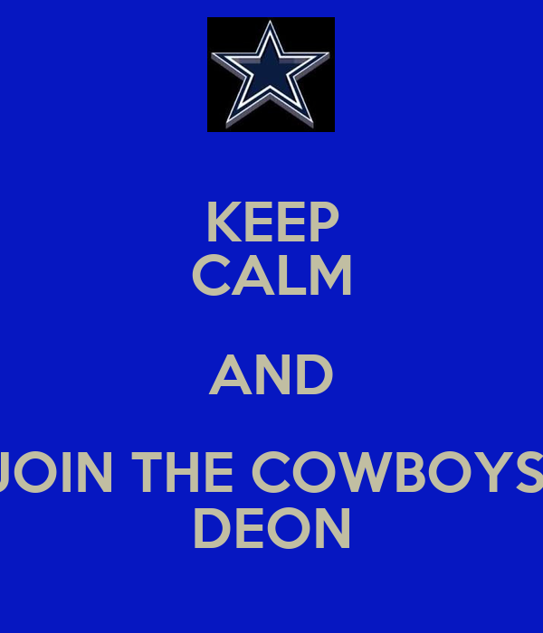 KEEP CALM AND JOIN THE COWBOYS  DEON