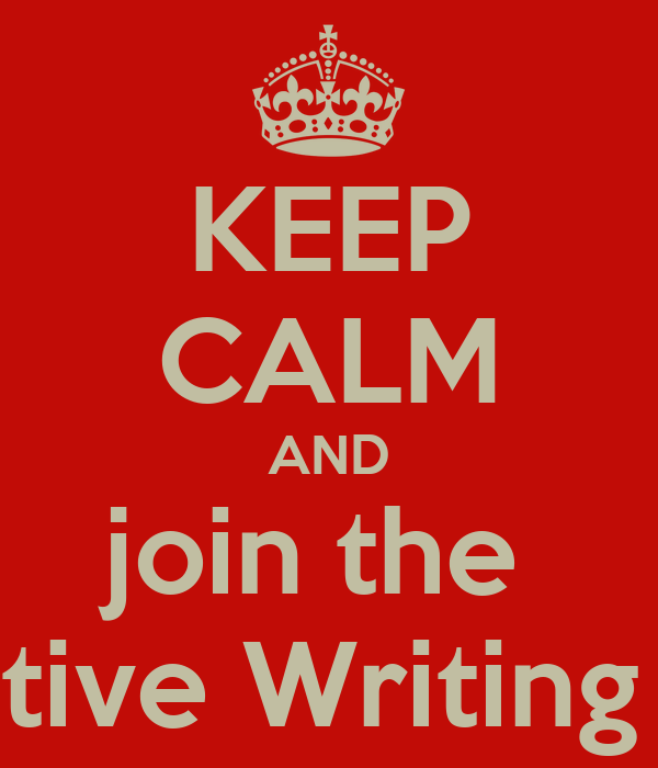 KEEP CALM AND join the  Creative Writing Club