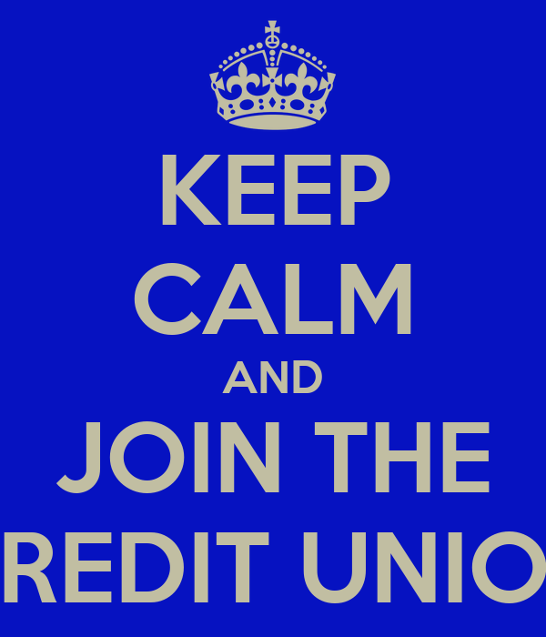 KEEP CALM AND JOIN THE CREDIT UNION