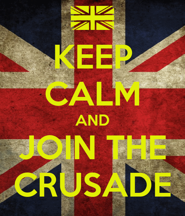 KEEP CALM AND JOIN THE CRUSADE