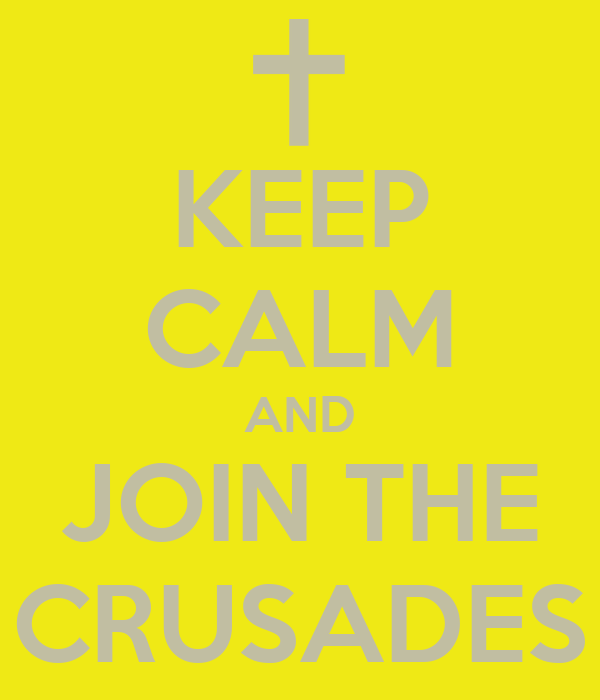 KEEP CALM AND JOIN THE CRUSADES