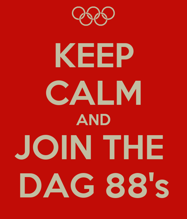 KEEP CALM AND JOIN THE  DAG 88's