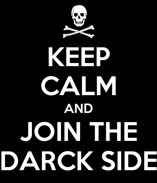 KEEP CALM AND JOIN THE DARCK SIDE