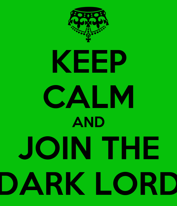 KEEP CALM AND JOIN THE DARK LORD