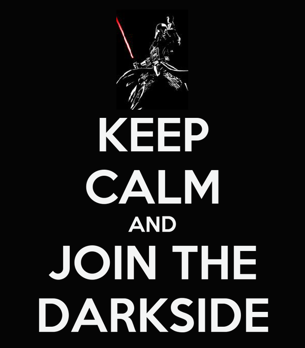 KEEP CALM AND JOIN THE DARKSIDE