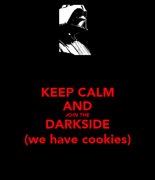 KEEP CALM AND JOIN THE DARKSIDE (we have cookies)