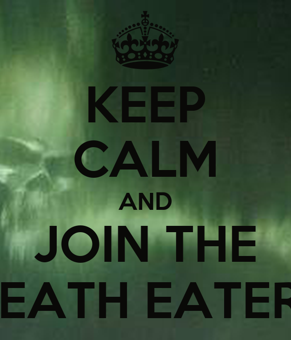 KEEP CALM AND JOIN THE DEATH EATERS