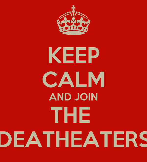 KEEP CALM AND JOIN THE  DEATHEATERS