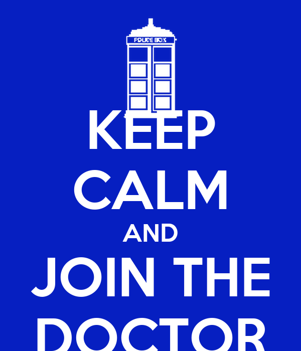KEEP CALM AND JOIN THE DOCTOR