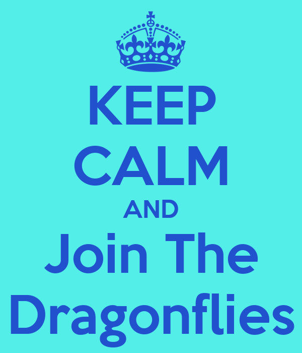 KEEP CALM AND Join The Dragonflies