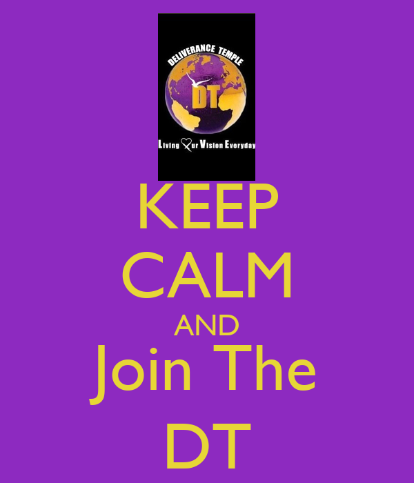 KEEP CALM AND Join The DT