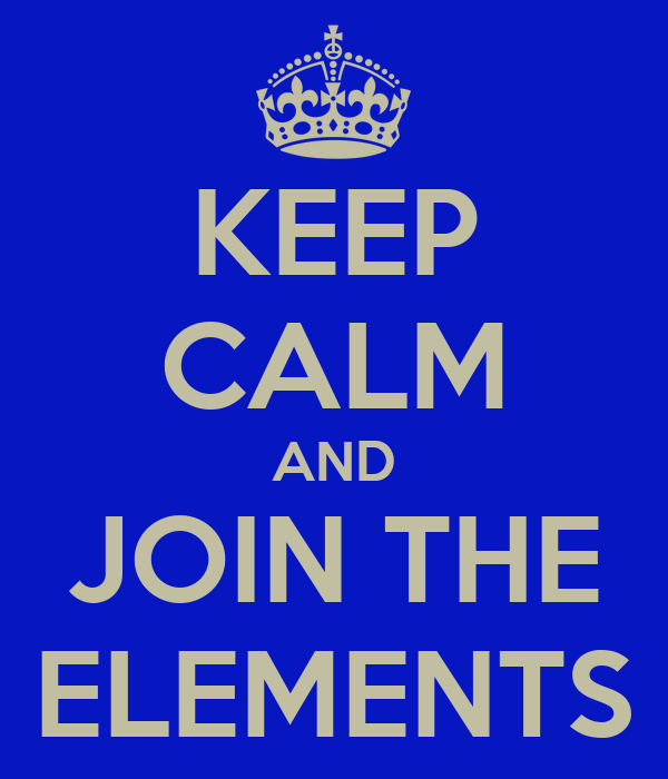 KEEP CALM AND JOIN THE ELEMENTS