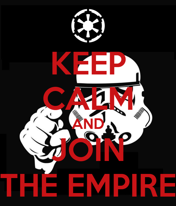 KEEP CALM AND JOIN THE EMPIRE