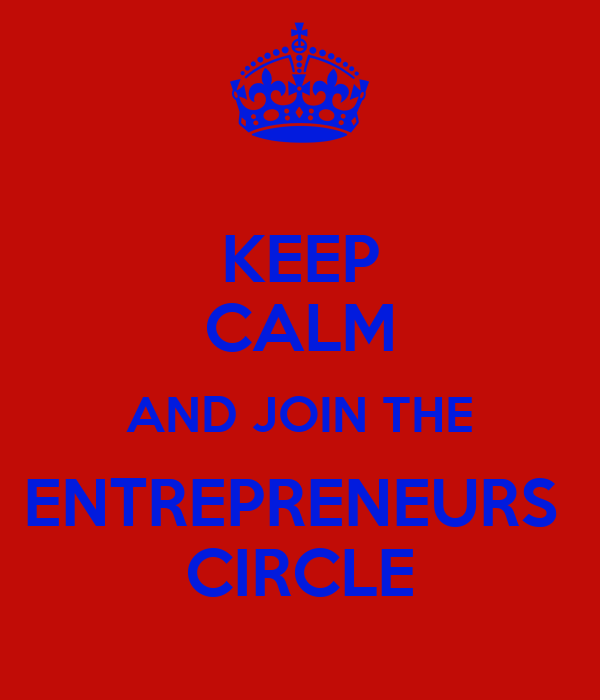 KEEP CALM AND JOIN THE ENTREPRENEURS  CIRCLE