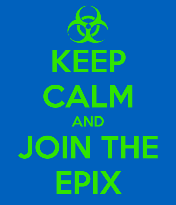 KEEP CALM AND JOIN THE EPIX
