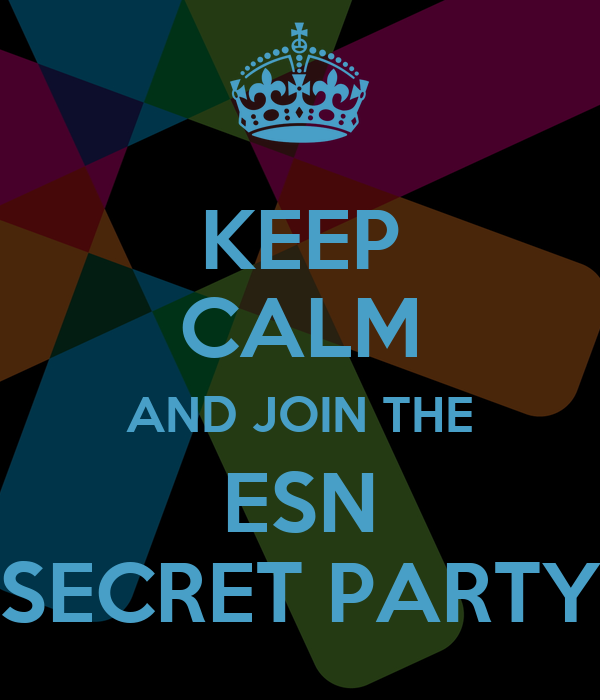 KEEP CALM AND JOIN THE ESN SECRET PARTY
