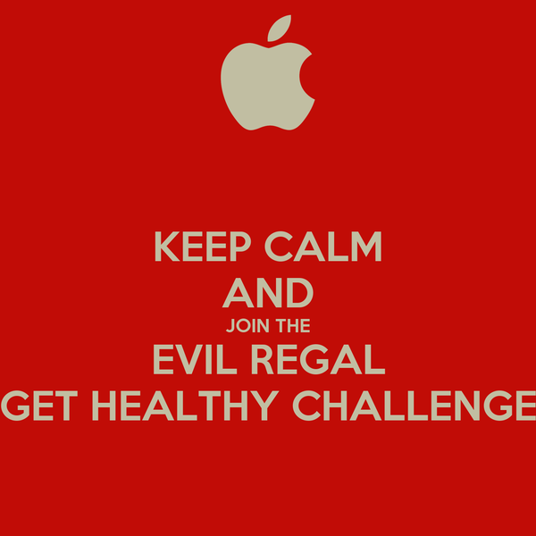 KEEP CALM AND JOIN THE EVIL REGAL GET HEALTHY CHALLENGE