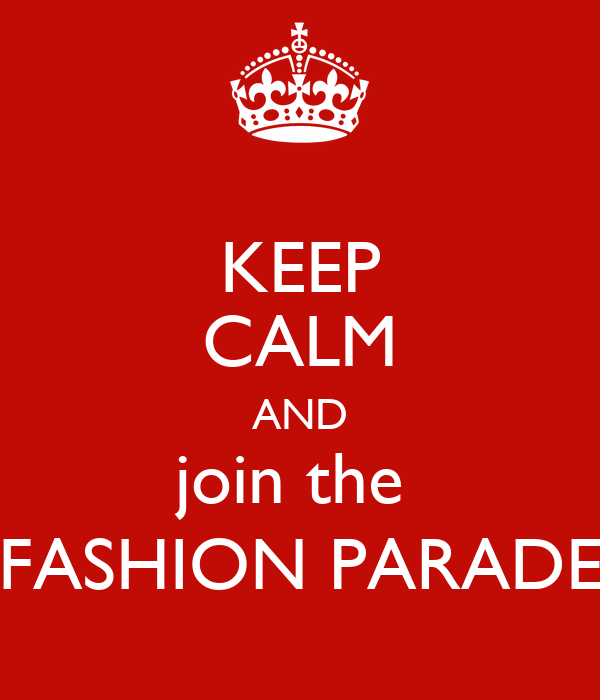 KEEP CALM AND join the  FASHION PARADE