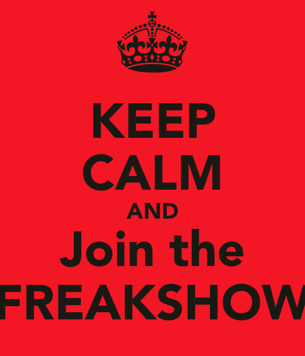 KEEP CALM AND Join the FREAKSHOW