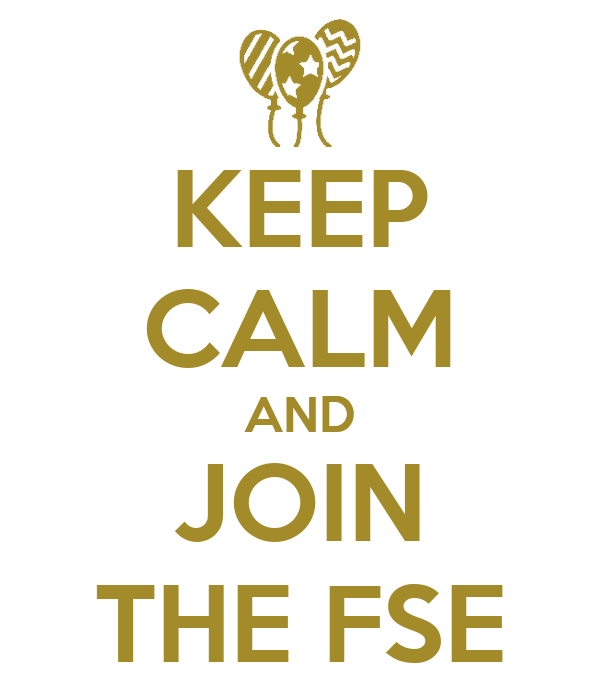 KEEP CALM AND JOIN THE FSE