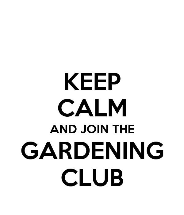 KEEP CALM AND JOIN THE GARDENING CLUB