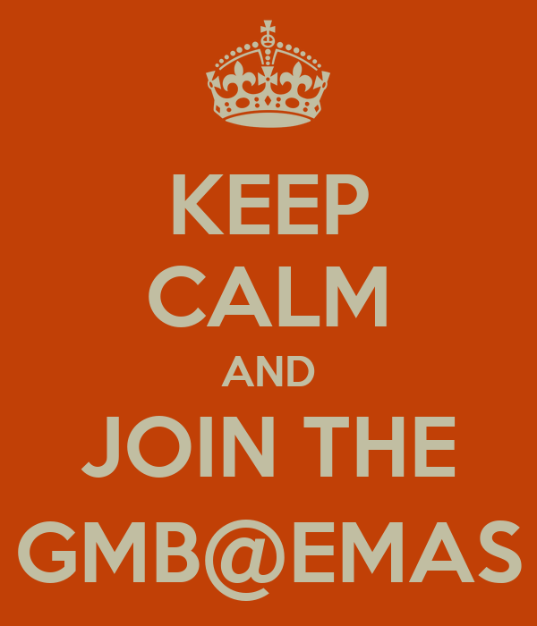 KEEP CALM AND JOIN THE GMB@EMAS