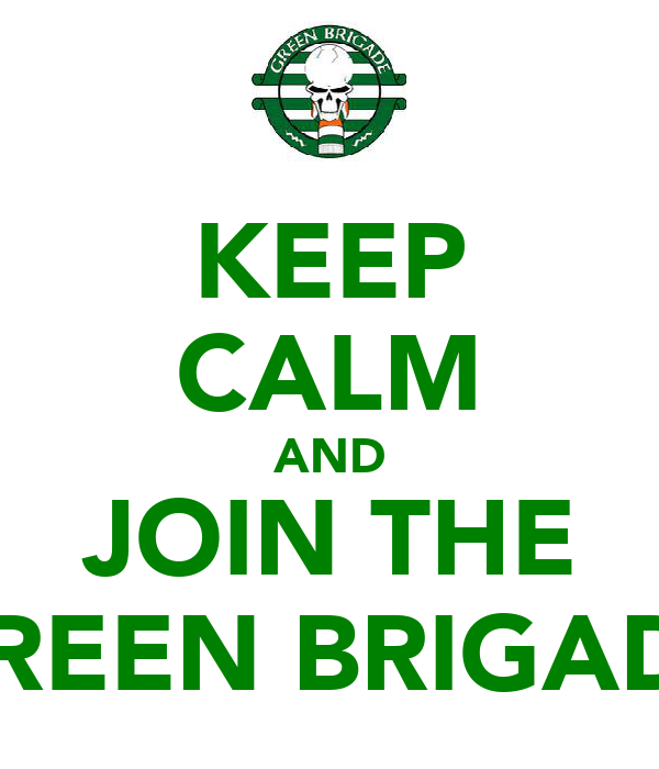 KEEP CALM AND JOIN THE GREEN BRIGADE