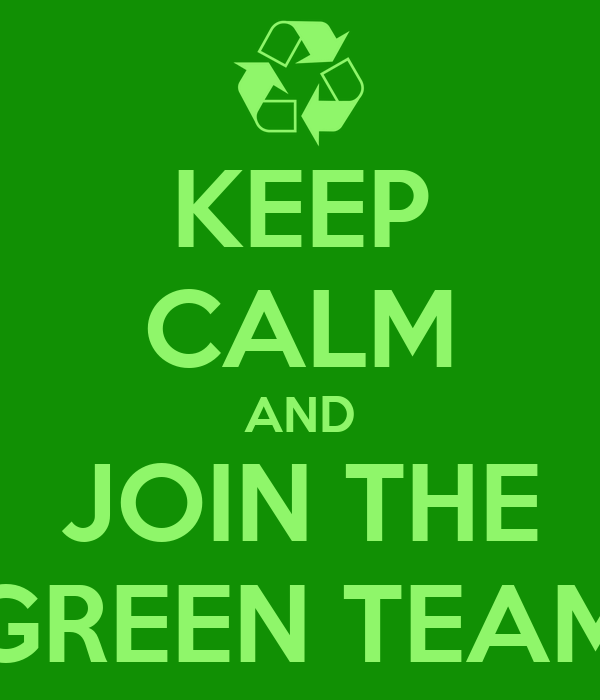 KEEP CALM AND JOIN THE GREEN TEAM