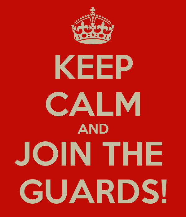 KEEP CALM AND JOIN THE  GUARDS!