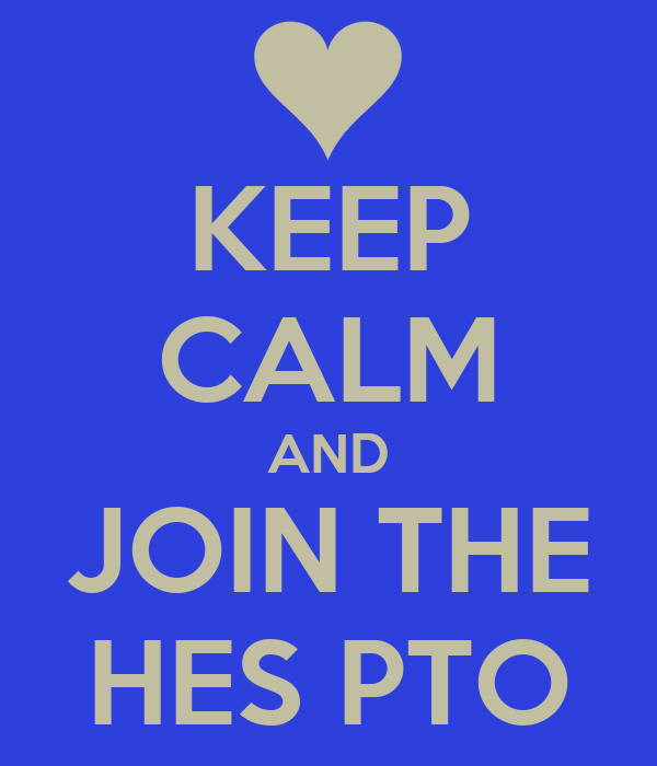 KEEP CALM AND JOIN THE HES PTO