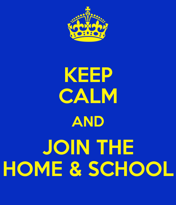 KEEP CALM AND JOIN THE HOME & SCHOOL