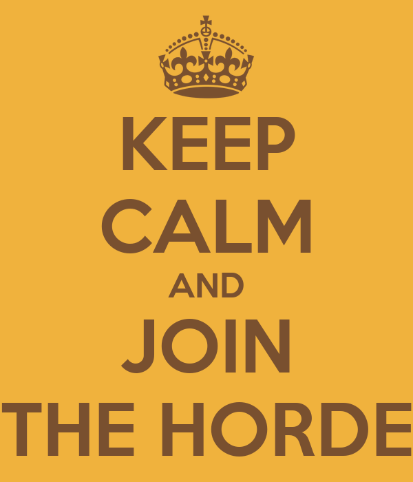 KEEP CALM AND JOIN THE HORDE
