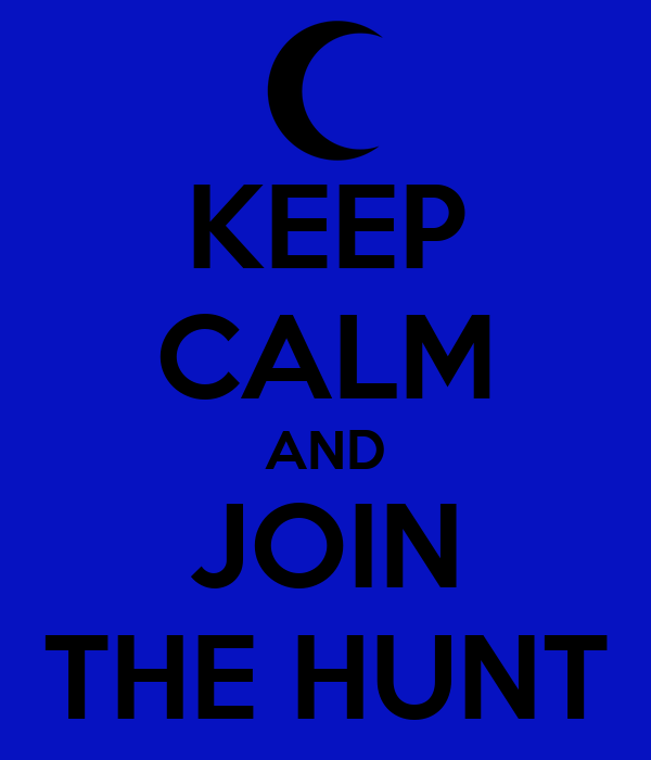 KEEP CALM AND JOIN THE HUNT