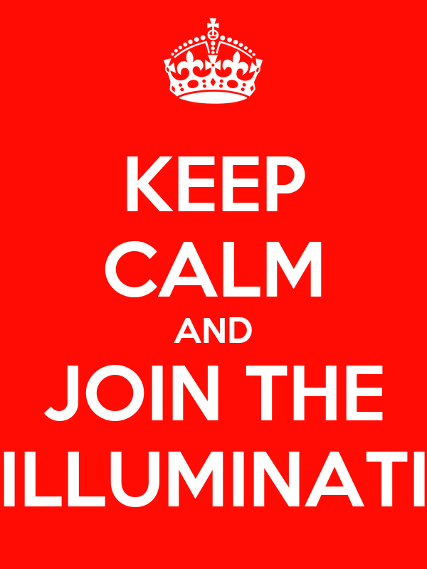 KEEP CALM AND JOIN THE ILLUMINATI