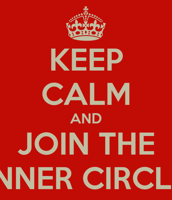 KEEP CALM AND JOIN THE INNER CIRCLE