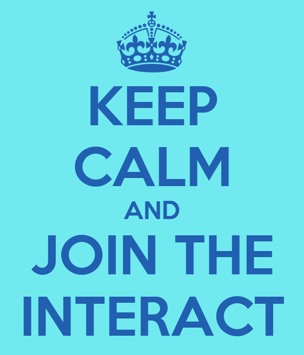KEEP CALM AND JOIN THE INTERACT