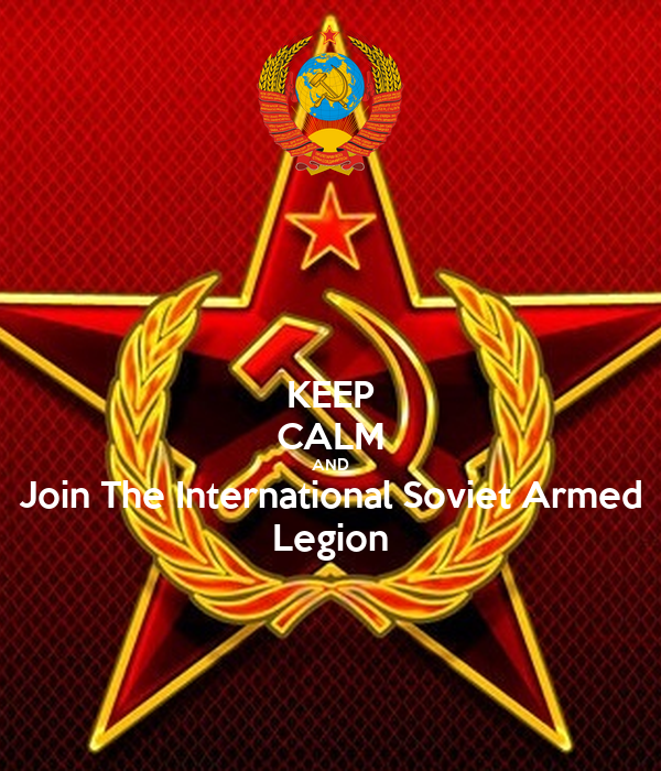 KEEP CALM AND Join The International Soviet Armed Legion