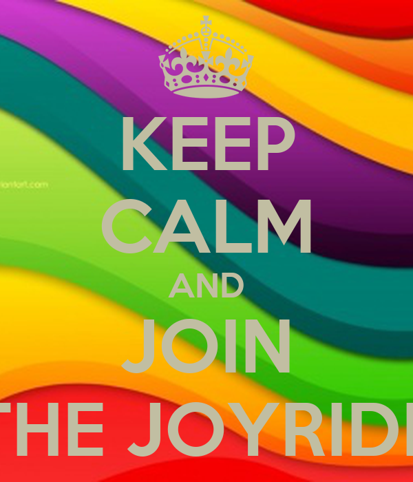 KEEP CALM AND JOIN THE JOYRIDE